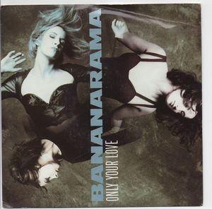 BANANARAMA, ONLY YOUR LOVE / INSTRUMENTAL