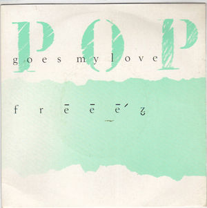 FREEEZ, POP GOES MY LOVE / WATCH MY DUB