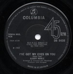 BARRY NOBLE, I'VE GOT MY EYES ON YOU / I'VE ALWAYS WANTED LOVE