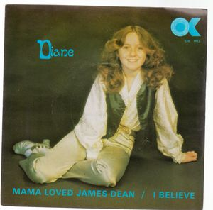 DIANA , MAMA LOVED JAMES DEAN / I BELIEVE