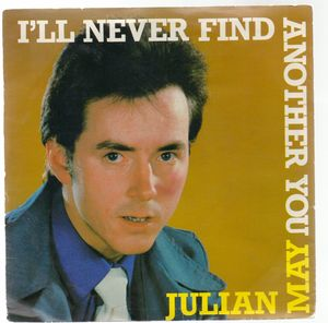 JULIAN MAY, I'LL NEVER FIND ANOTHER YOU / DONT GO AWAY