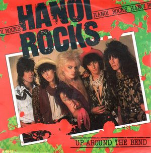 HANOI ROCKS, UP AROUND THE BEND / UNTIL I GET YOU
