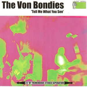 THE VON BONDIES, TELL ME WHAT YOU SEE / - (LTD EDITION SINGLE SIDED DISC)