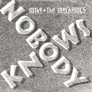 MIKE & THE MECHANICS, NOBODY KNOWS / WHY ME