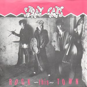 STRAY CATS , ROCK THIS TOWN  / CAN'T HURRY LOVE