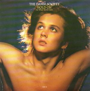 DANSE SOCIETY, HOLD ON (TO WHAT YOU'VE GOT) / DANSE MOVE