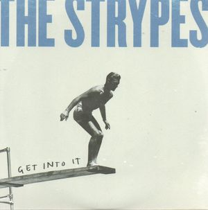 THE STRYPES, GET INTO IT / I'M THE MAN / I BELIEVE TO MY SOUL