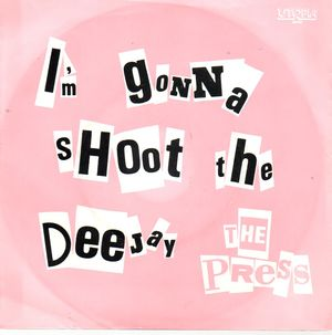 THE PRESS, I'M GONNA SHOOT THE DEE-JAY / MEET THE PRESS
